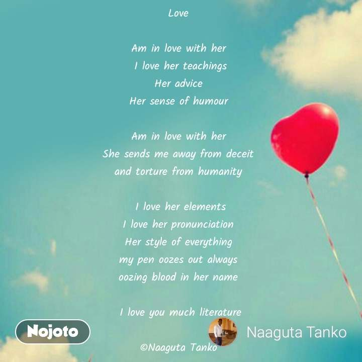 Love Shayari in Hindi Love   Am in love with her  I love her teachings Her advice  Her sense of humour   Am in love with her  She sends me away from deceit  and torture from humanity   I love her elements I love her pronunciation  Her style of everything  my pen oozes out always  oozing blood in her name   I love you much literature  ©Naaguta Tanko  #NojotoQuote