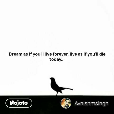 Peace quotes Dream as if you'll live forever, live as if you'll die today... #NojotoQuote