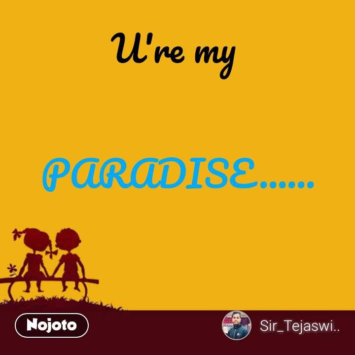 U're my   PARADISE...... #NojotoQuote