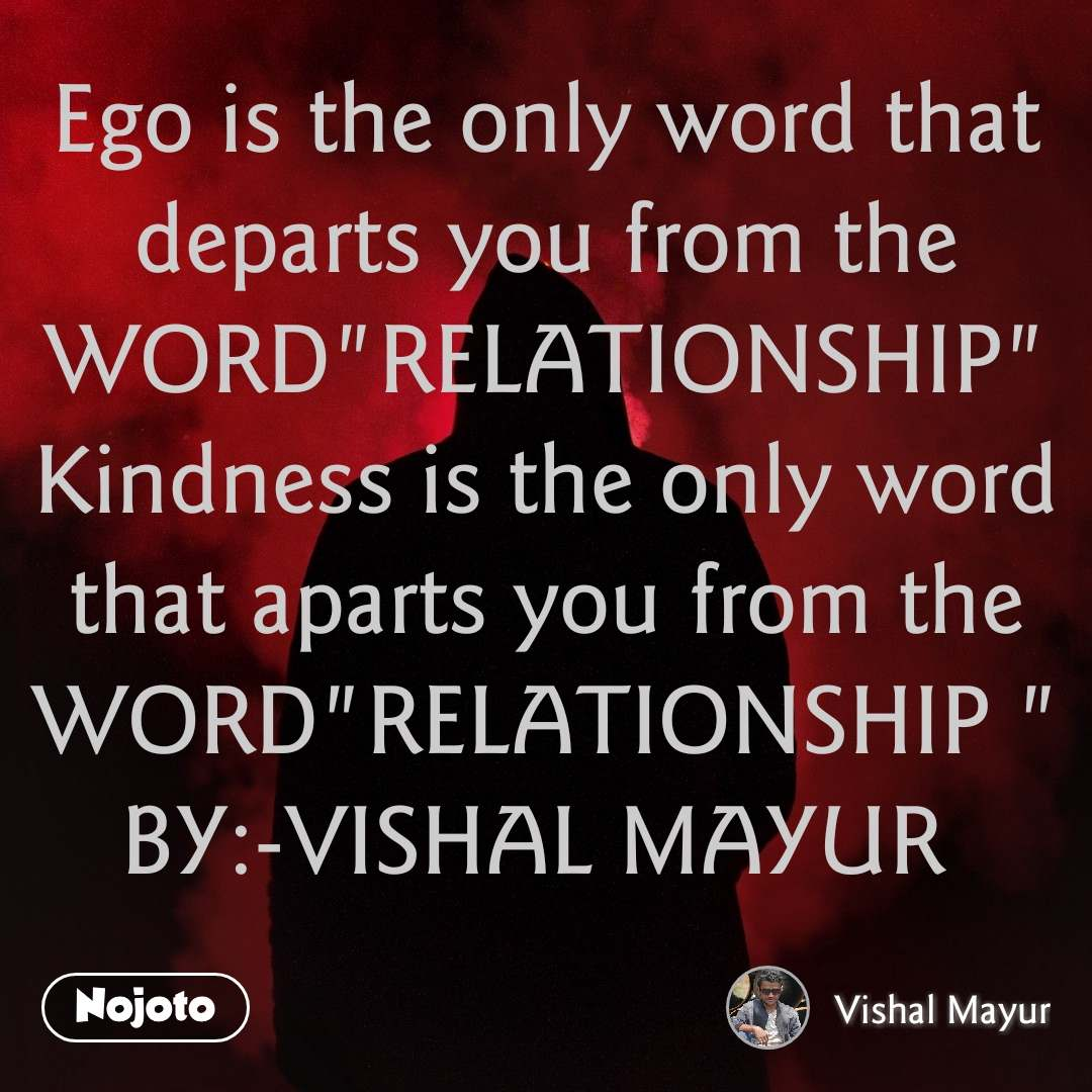 "tanhai message quotes sms shayari Ego is the only word that departs you from the WORD""RELATIONSHIP"" Kindness is the only word that aparts you from the WORD""RELATIONSHIP "" BY:-VISHAL MAYUR   #NojotoQuote"