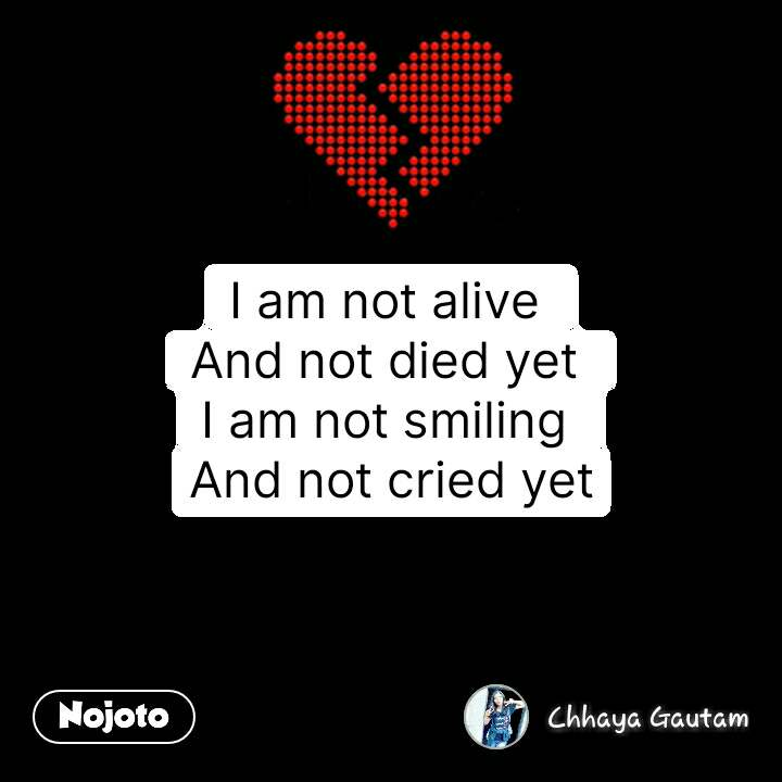 Break up quotes I am not alive  And not died yet  I am not smiling  And not cried yet #NojotoQuote