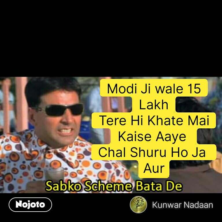 Akshay kumar says Modi Ji wale 15 Lakh Tere Hi Khate Mai Kaise Aaye  Chal Shuru Ho Ja  Aur #NojotoQuote