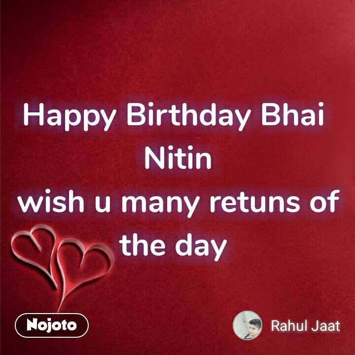 Happy Birthday Bhai Nitin Wish U Many Retuns Of T Nojoto