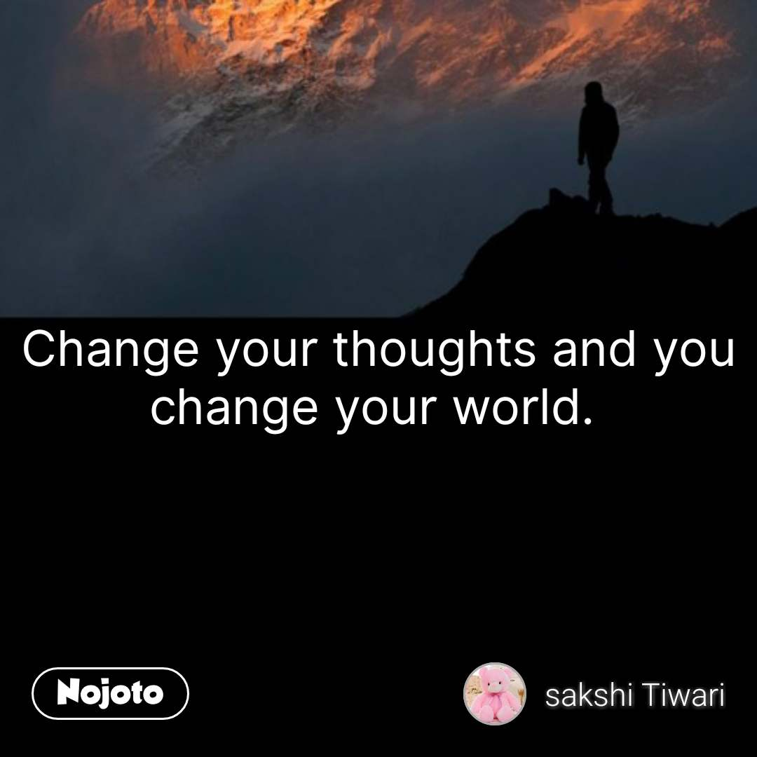 Change your thoughts and you change your world.  #NojotoQuote