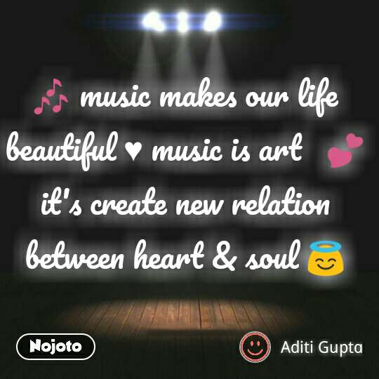 🎶 music makes our life beautiful ♥ music is art   💕 it's create new relation between heart & soul 😇 #NojotoQuote