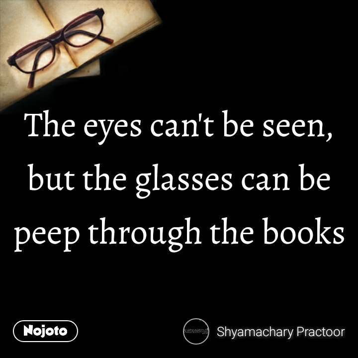 The eyes can't be seen, but the glasses can be peep through the books #NojotoQuote