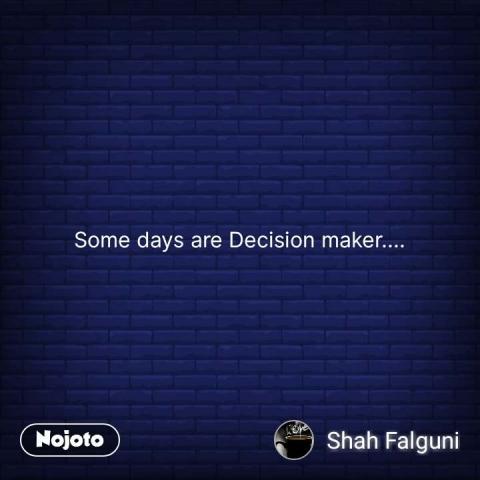 Some days are Decision maker.... #NojotoQuote