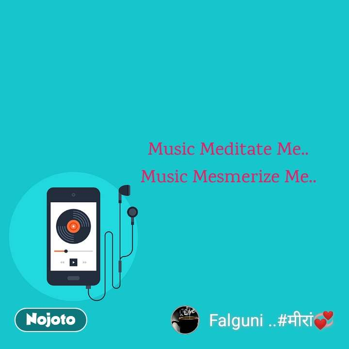 Music Meditate Me.. Music Mesmerize Me..