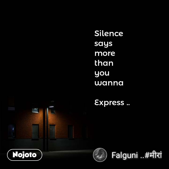 Silence  says  more  than  you  wanna   Express ..