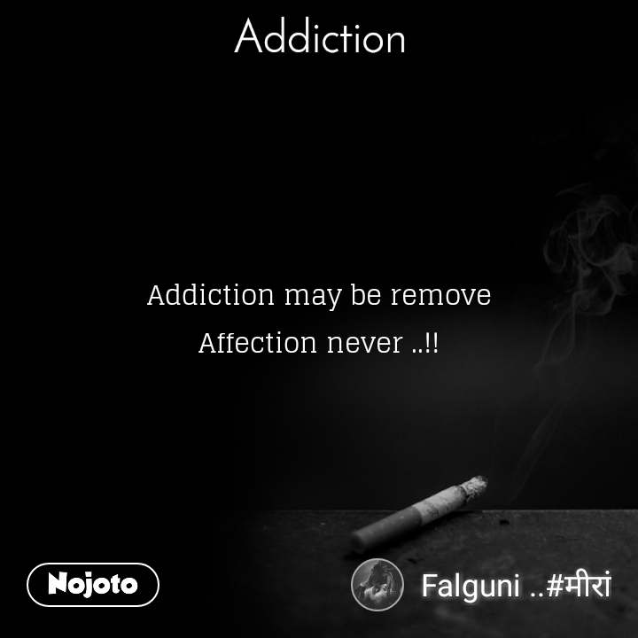 Addiction Addiction may be remove Affection never ..!!