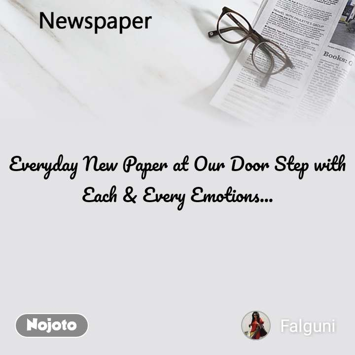 Everyday New Paper at Our Door Step with  Each & Every Emotions...