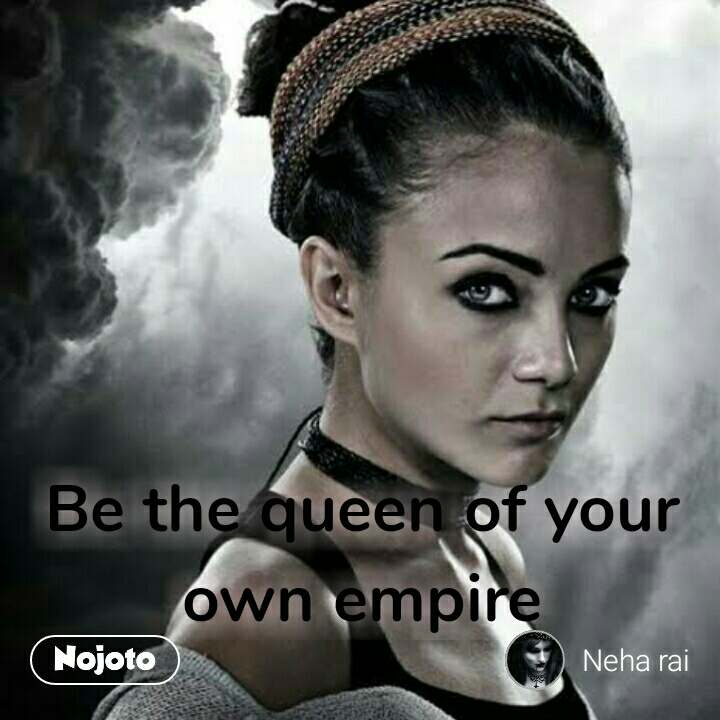 Be the queen of your own empire #NojotoQuote