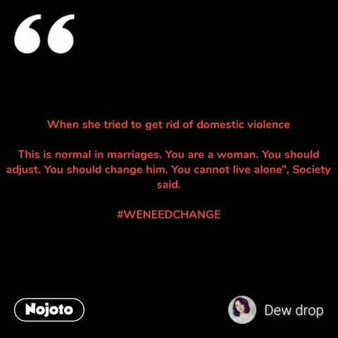 """When she tried to get rid of domestic violence  This is normal in marriages. You are a woman. You should adjust. You should change him. You cannot live alone"""", Society said.  #WENEEDCHANGE #NojotoQuote"""