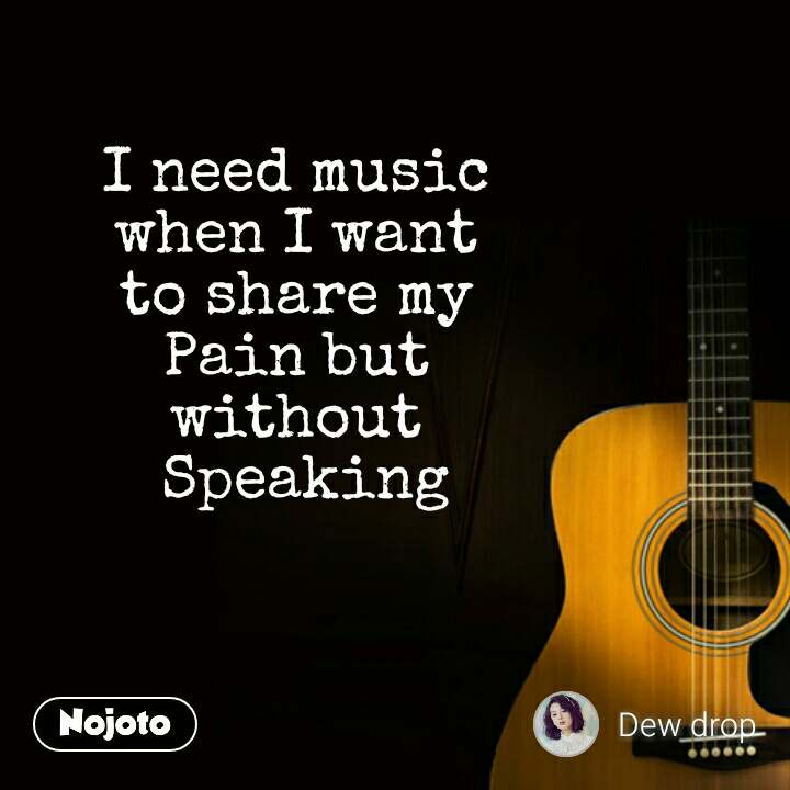 I need music  when I want  to share my  Pain but  without  Speaking #NojotoQuote