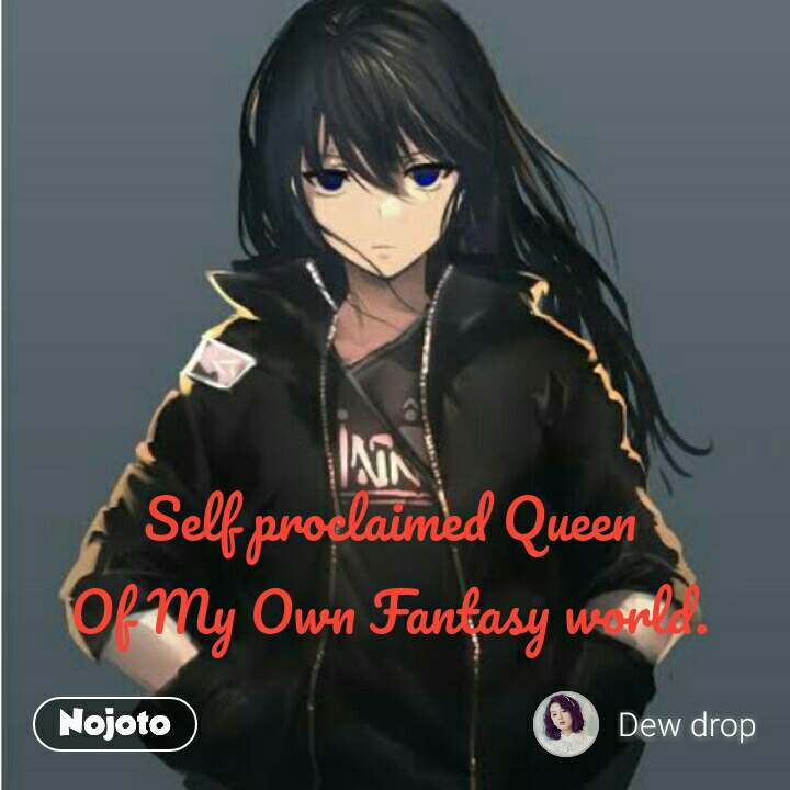 Self proclaimed Queen Of My Own Fantasy world. #NojotoQuote