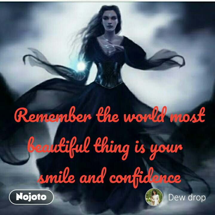 Remember the world most beautiful thing is your   smile and confidence #NojotoQuote