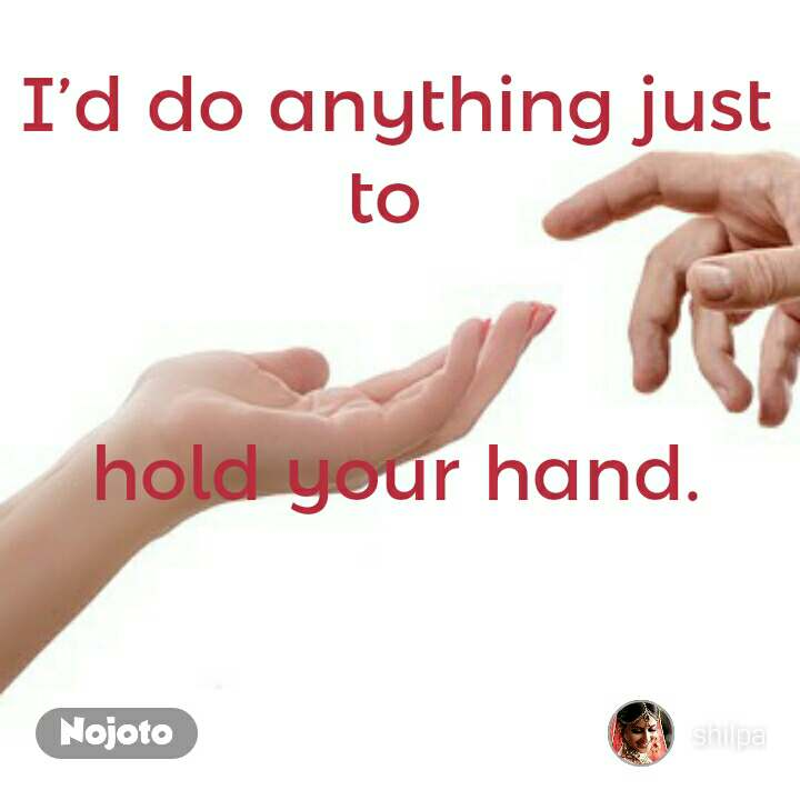 Id Do Anything Just To Hold Your Hand Quotes Shayari S