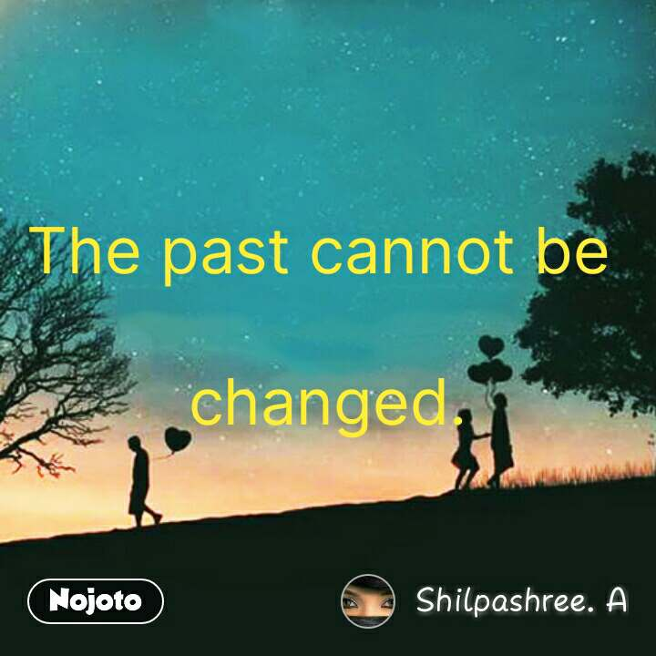 The past cannot be   changed. #NojotoQuote