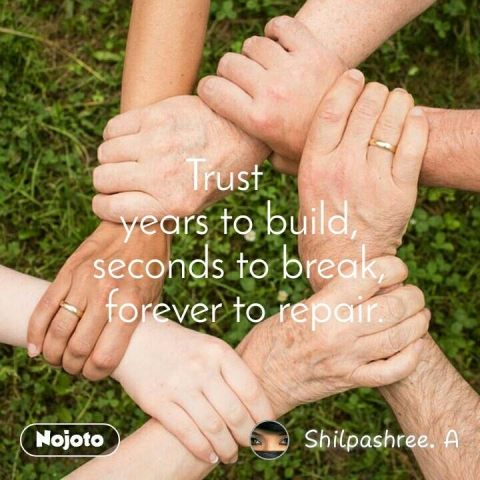 Trust     years to build,  seconds to break,  forever to repair.