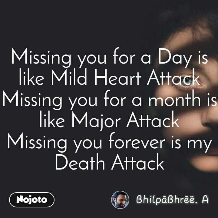 Missing you for a Day is like Mild Heart Attack Missing you for a month is like Major Attack Missing you forever is my Death Attack
