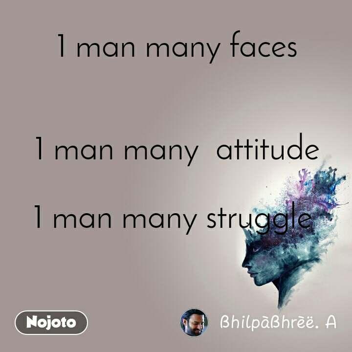 1 man many faces   1 man many  attitude  1 man many struggle