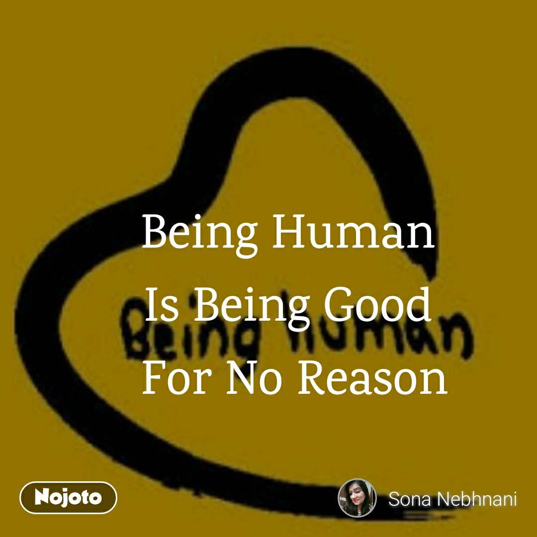 Being Human Is Being Good For No Reasonmy Quotessona Nebhnani