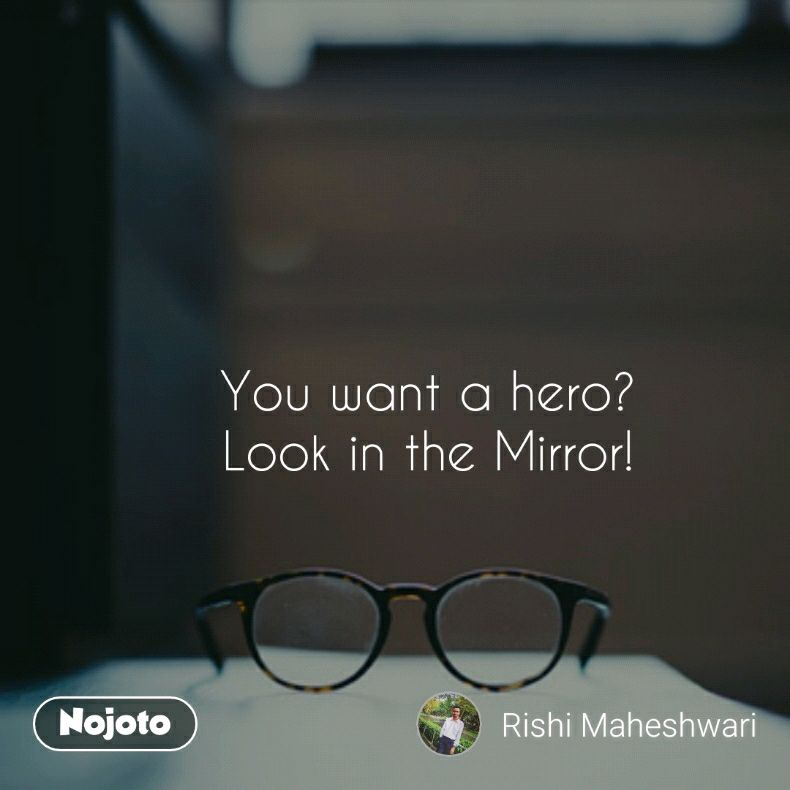 You Want A Hero Look In The Mirrornojoto Mirror Quotes Shayar