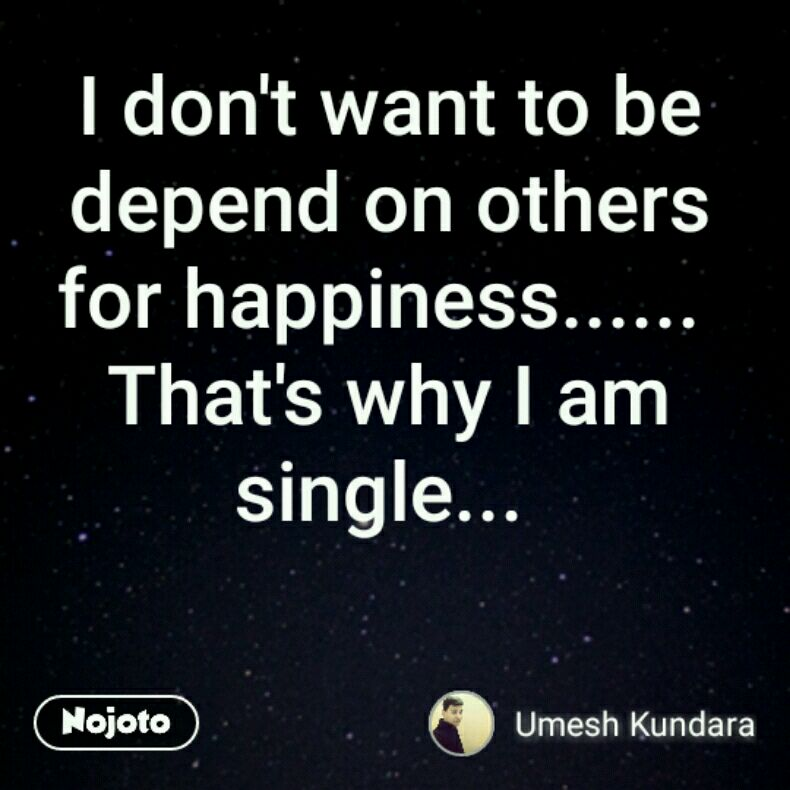 I Dont Want To Be Depend On Others For Happiness Thats Why