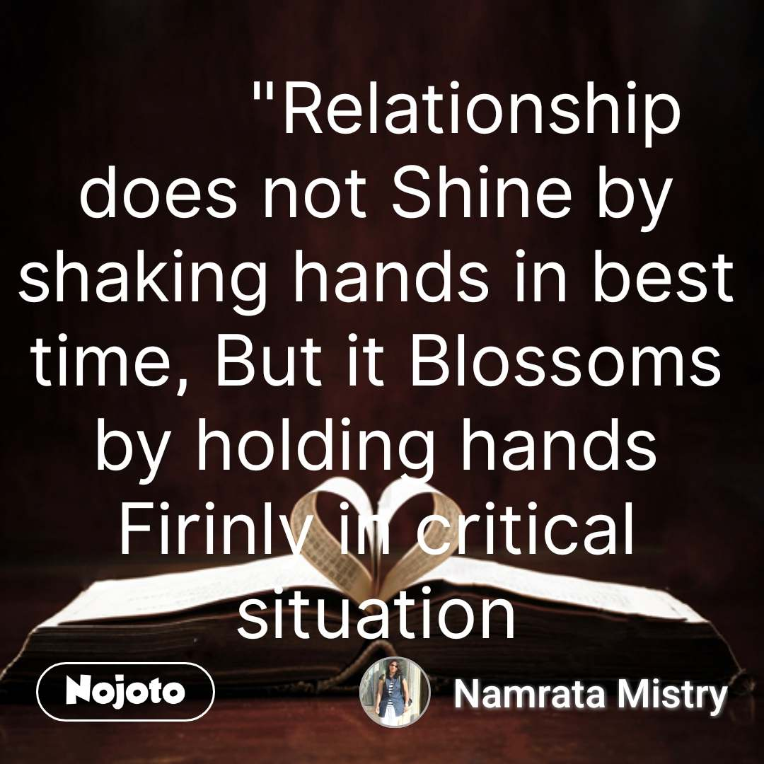 """""""Relationship does not Shine by shaking hands in best time, But it Blossoms by holding hands Firinly in critical situation #NojotoQuote"""