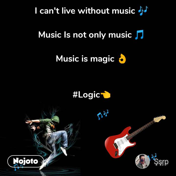 I can't live without music 🎶  Music Is not only music 🎵  Music is magic 👌   #Logic👈