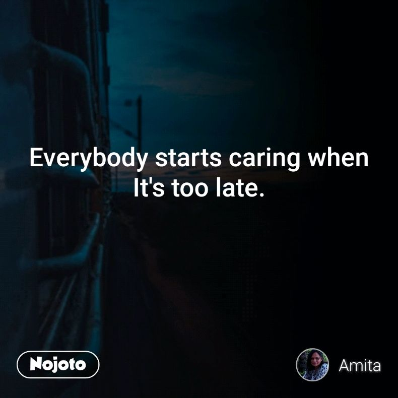 Everybody Starts Caring When Its Too Late Quotes Shayari Story
