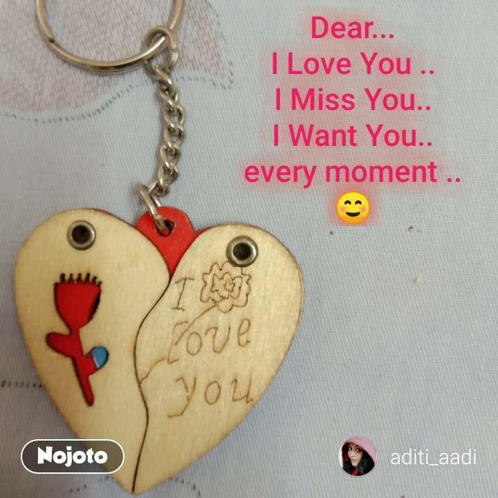 Dear I Love You I Miss You I Want You Every Moment