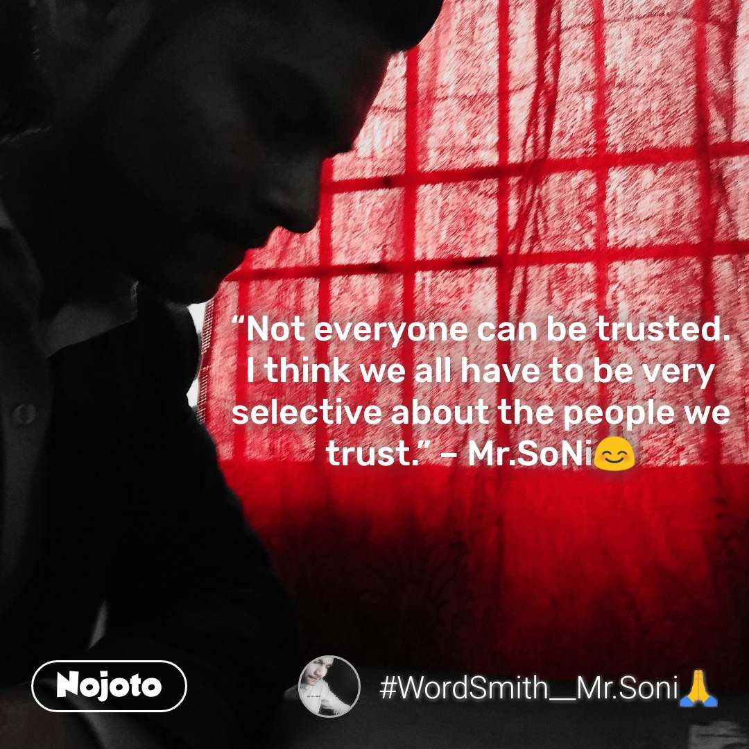 """वो भी क्या दिन थे """"Not everyone can be trusted. I think we all have to be very selective about the people we trust."""" – Mr.SoNi😊 #NojotoQuote"""