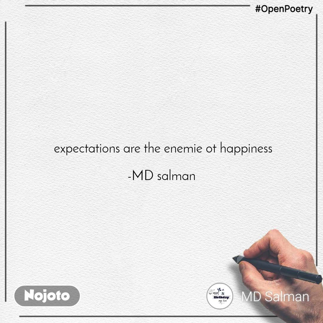 #OpenPoetry  expectations are the enemie ot happiness  -MD salman