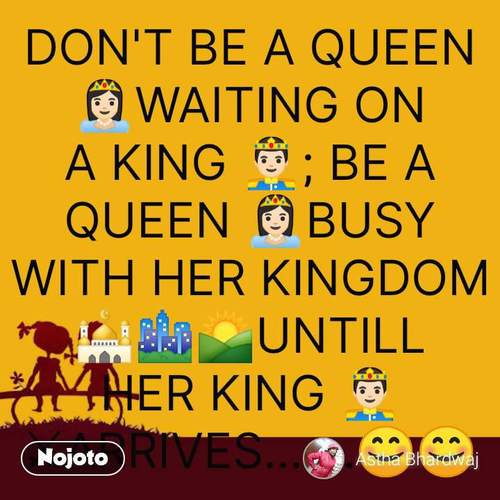 DON'T BE A QUEEN 👸🏻WAITING ON A KING 🤴🏻; BE A QUEEN 👸🏻BUSY WITH HER KINGDOM 🕌🏙🌄UNTILL HER KING 🤴🏻⚔ARRIVES.......😊😊 #NojotoQuote