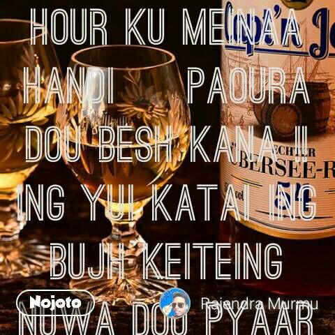 Hour ku meinaa handi ~ paoura dou besh kana !! ing yui katai ing bujh keiteing nuwa dou pyaar ka chech kana  #NojotoQuote