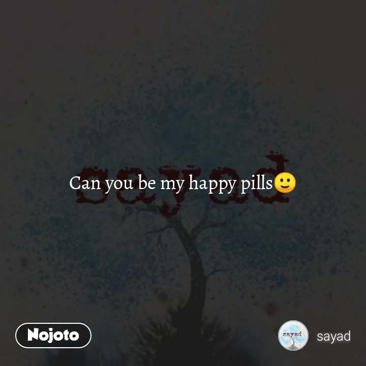 Can You Be My Happy Pills Nojotoquote Quotes Shayari Story Po