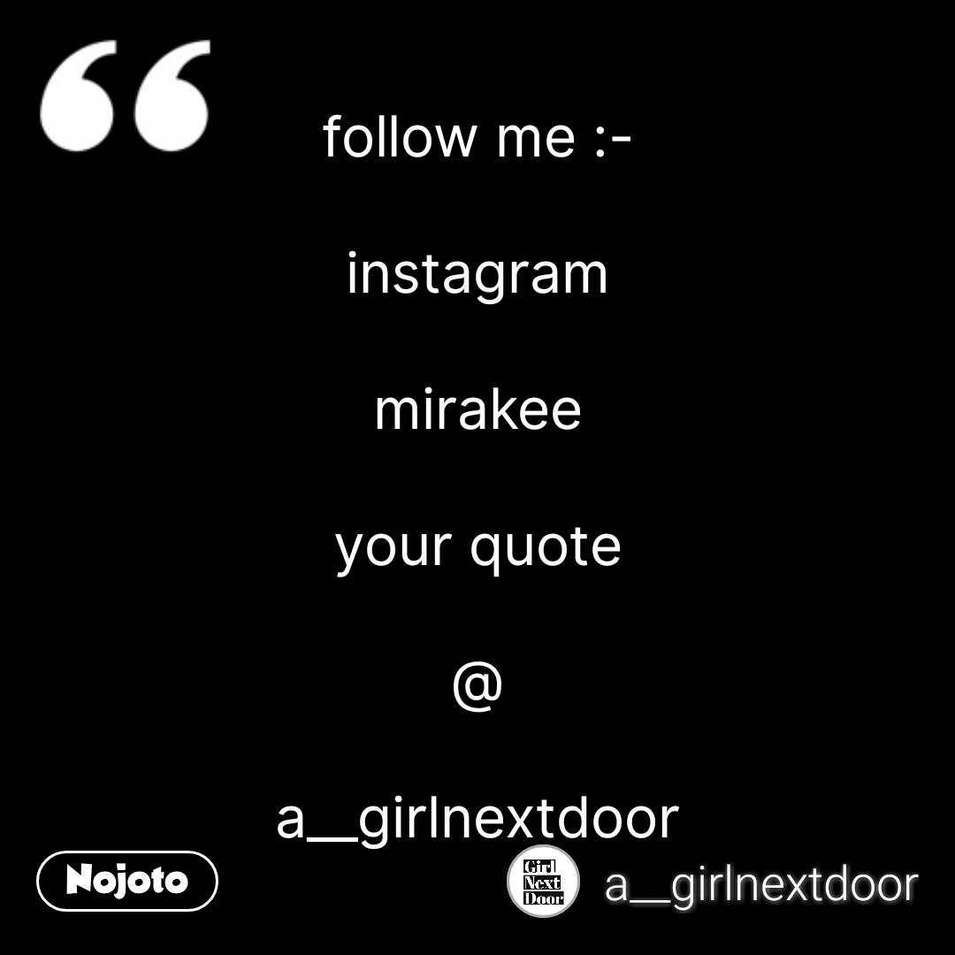 follow me :-  instagram  mirakee  your quote  @  a__girlnextdoor #NojotoQuote