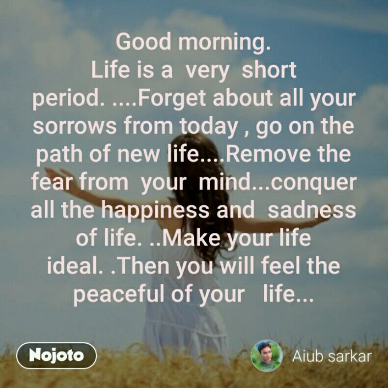 Good Morning Life Is A Very Short Period Forget About All Your