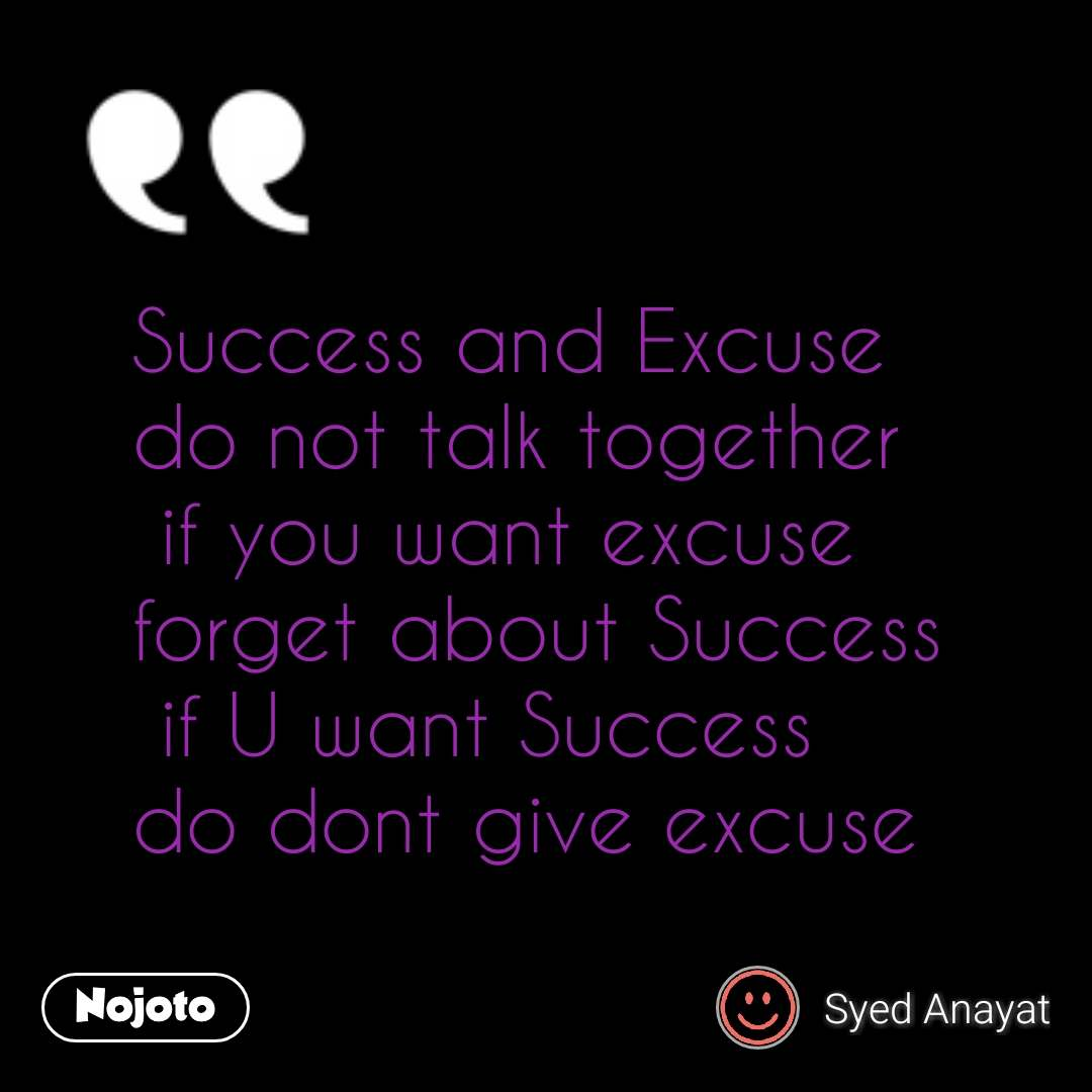 best quotes success and excuse do not talk together if you want
