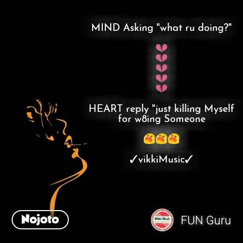 "MIND Asking ""what ru doing?""  💔 💔 💔 💔 💔  HEART reply ""just killing Myself for w8ing Someone  😭😭😭  ✓vikkiMusic✓  #NojotoQuote"