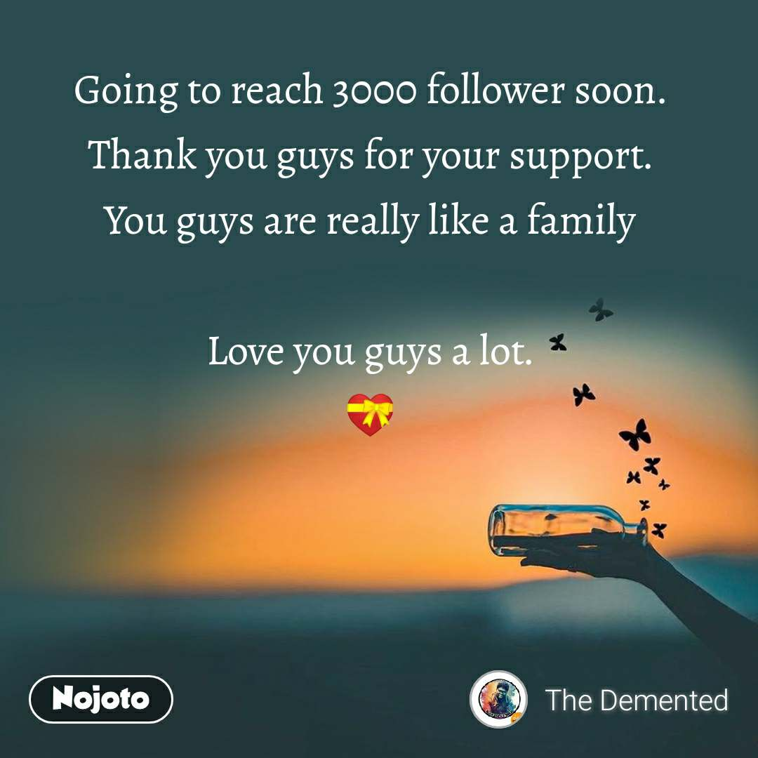 Going to reach 3000 follower soon. Thank you guys for your support. You guys are really like a family  Love you guys a lot. �