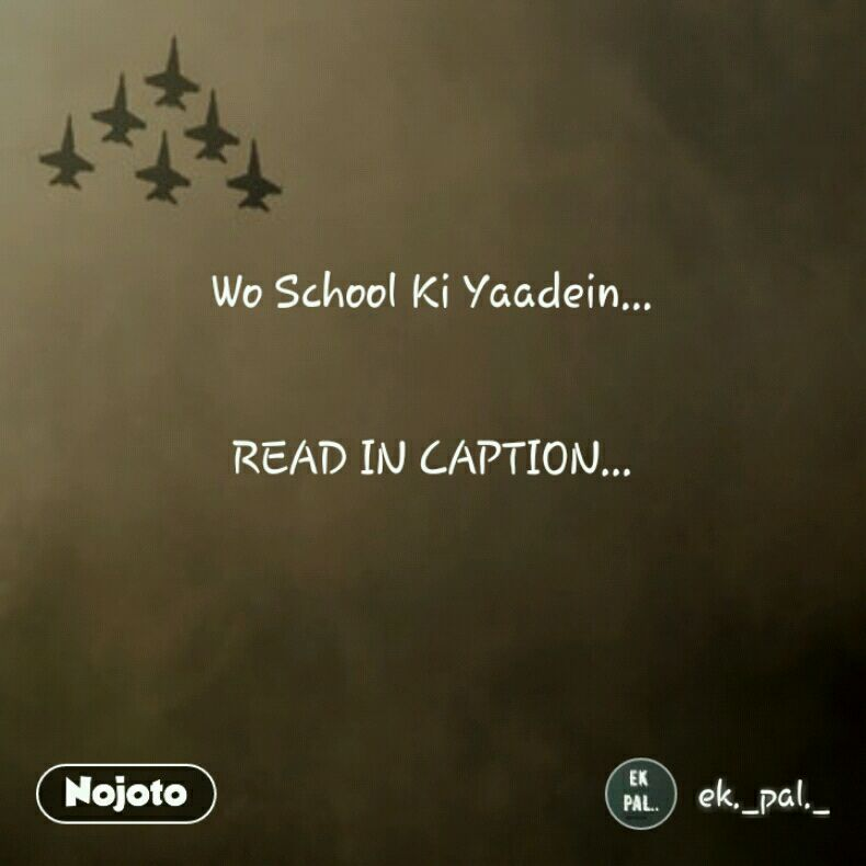 Wo School Ki Yaadein...   READ IN CAPTION...