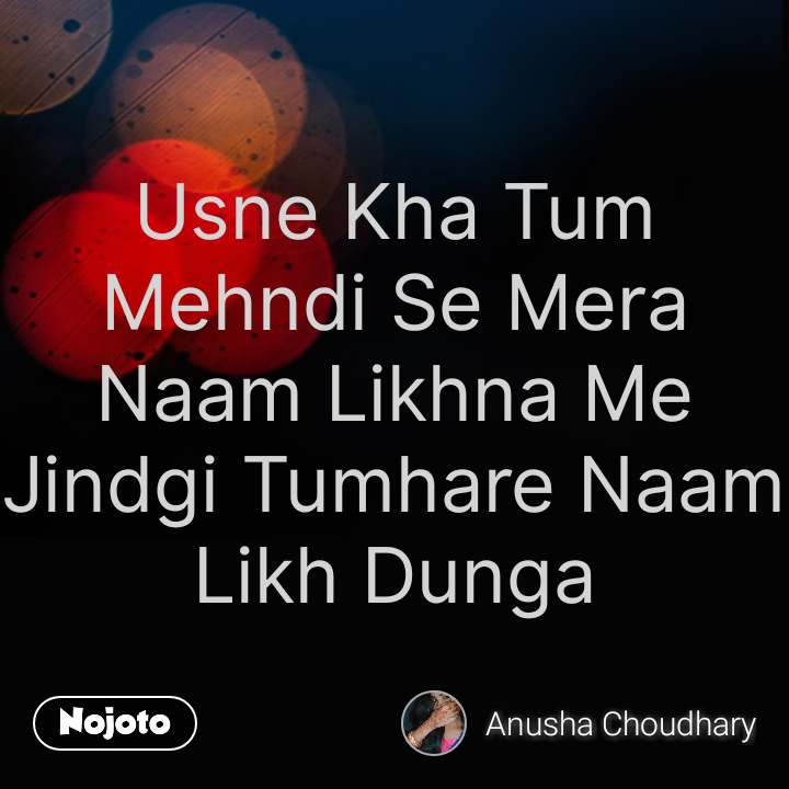 Life Quotes In Hindi Usne Kha Tum Mehndi Se Mera Naam Likhna Me Ji