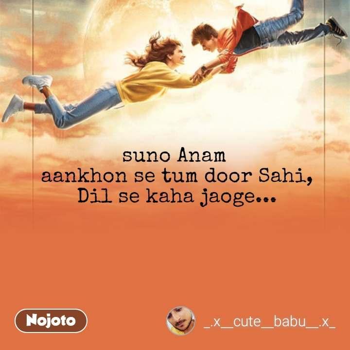 suno Anam  aankhon se tum door Sahi, Dil se kaha jaoge... #NojotoQuote