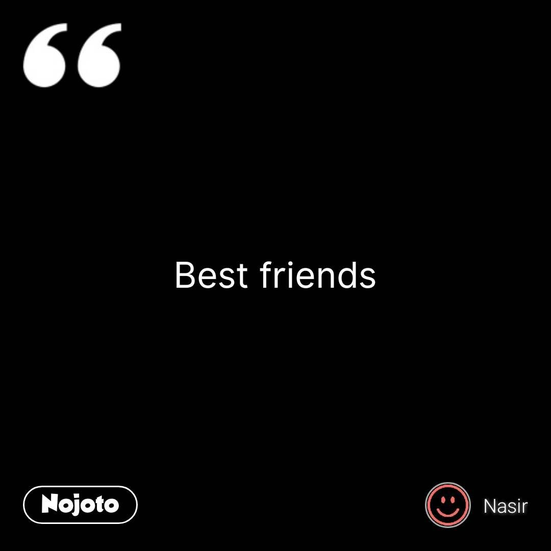Best friends #NojotoQuote