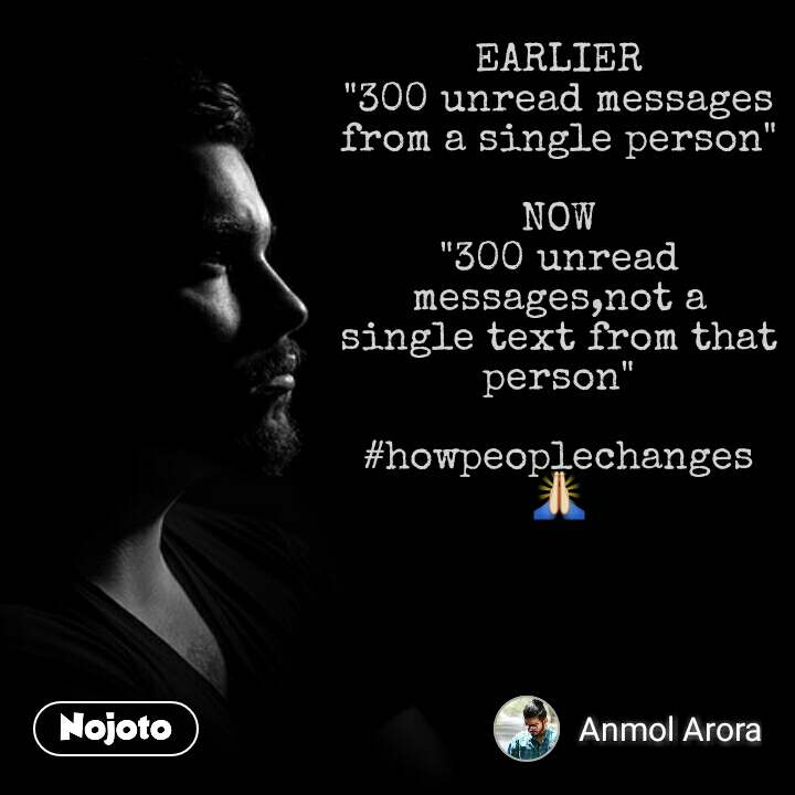 """EARLIER """"300 unread messages from a single person""""  NOW """"300 unread messages,not a single text from that person""""  #howpeoplechanges🙏"""