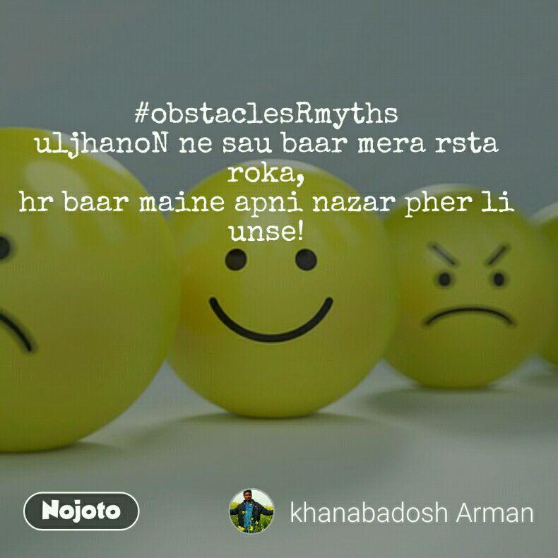 #obstaclesRmyths uljhanoN ne sau baar mera rsta roka, hr baar maine apni nazar pher li unse!