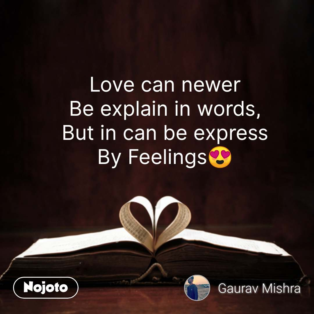 Love can newer Be explain in words, But in can be | Nojoto