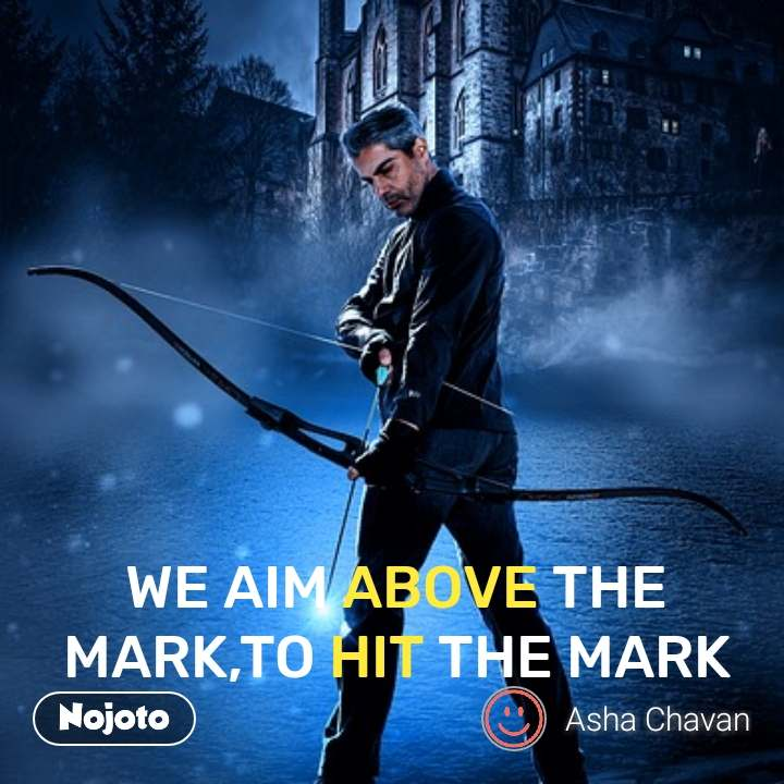 WE AIM ABOVE THE MARK,TO HIT THE MARK #NojotoQuote